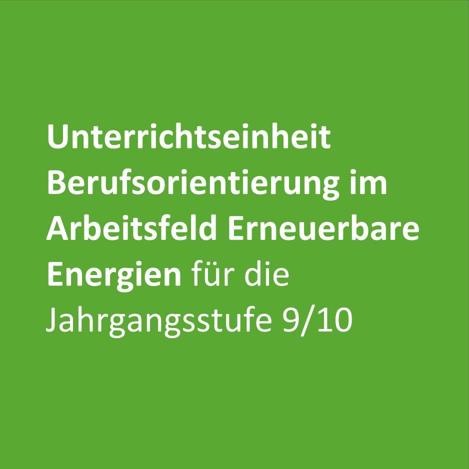 Unterrichtseinheit Berufsorientierung im Arbeitsfeld Erneuerbare Energien für die Jahrgangsstufe 9-10